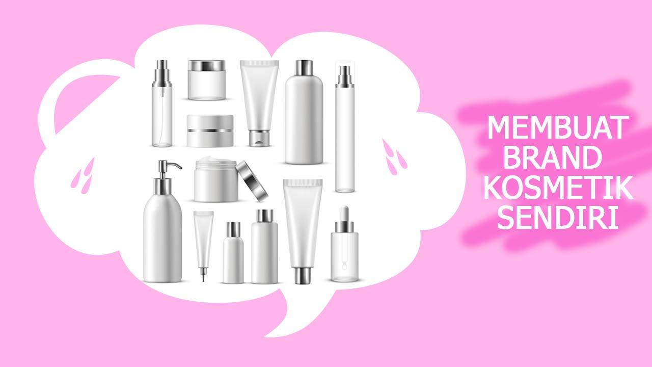Membuat Brand Kosmetik Sendiri dengan Mudah dan Menguntungkan