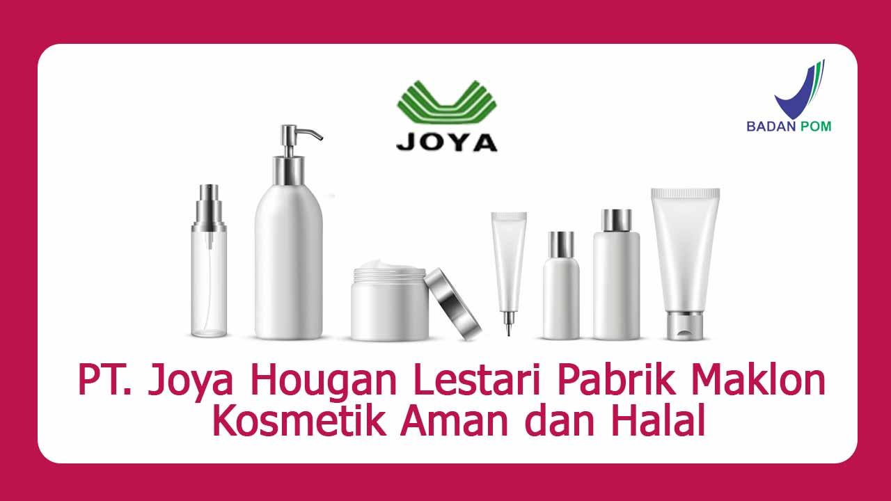 PT. Joya Hougan Lestari Pabrik Maklon Kosmetik Aman dan Halal